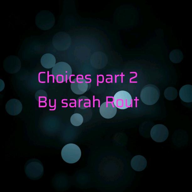 Choices part 2