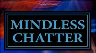 Mindless chatter