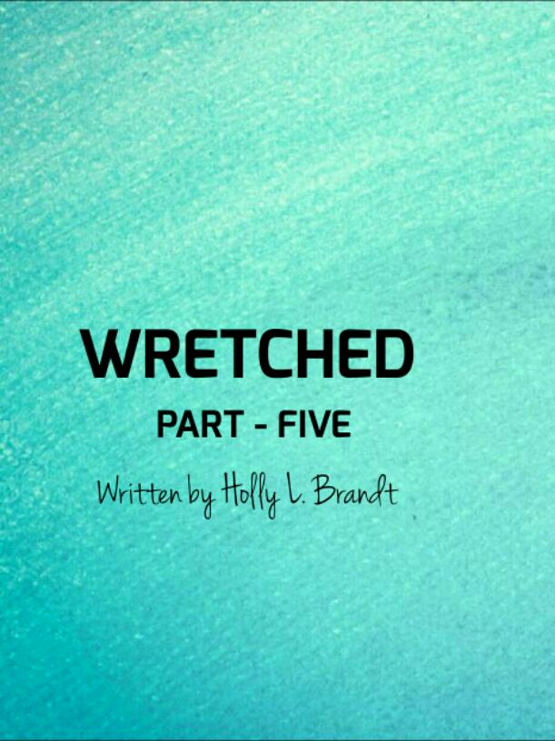 WRETCHED - PART FIVE