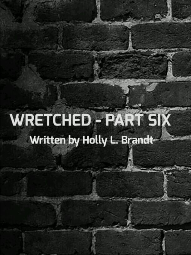 WRETCHED - PART SIX