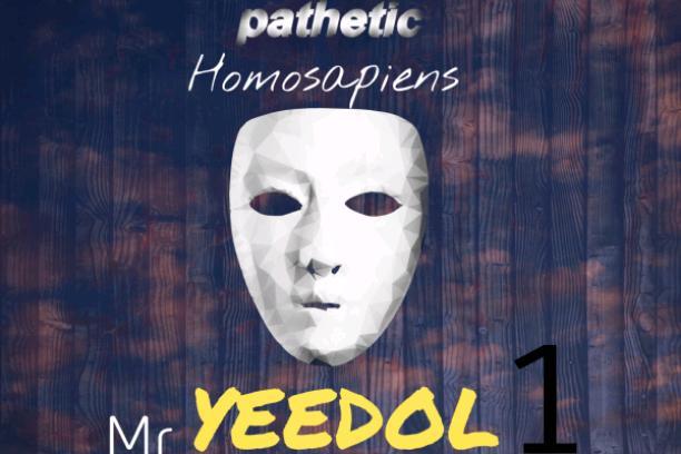 Pathetic Homosapiens- Mr Yeedol #1