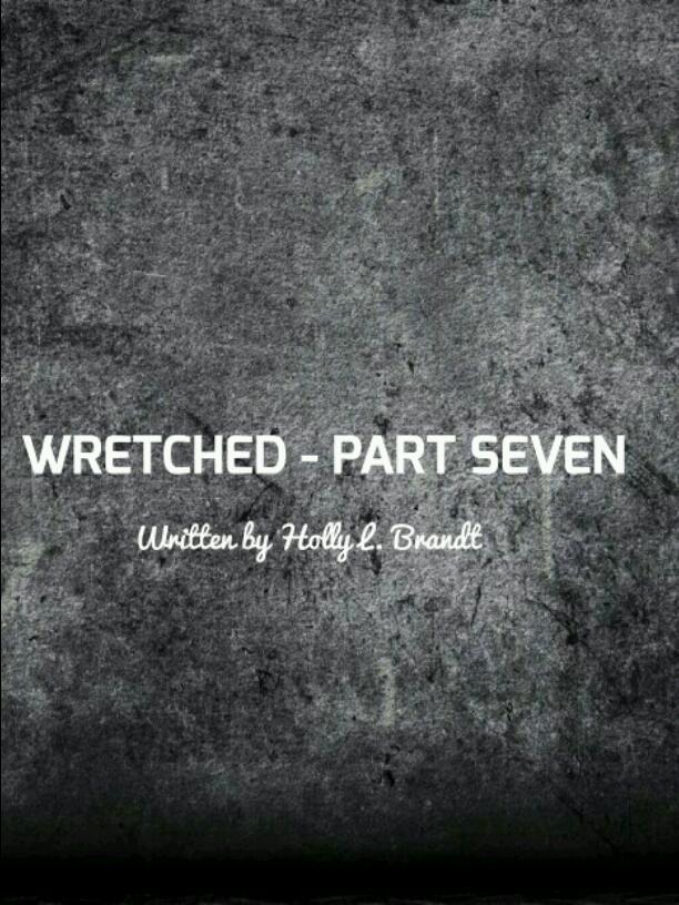 WRETCHED - PART SEVEN