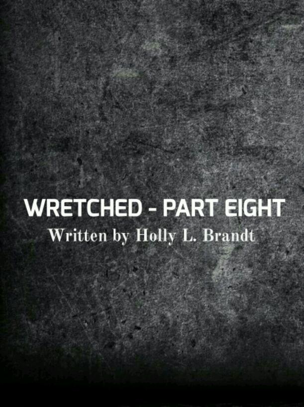 WRETCHED - PART EIGHT