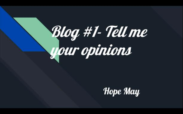 Blog #1- Tell me your opinion