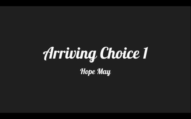 Arriving: Choice 1- Hope May