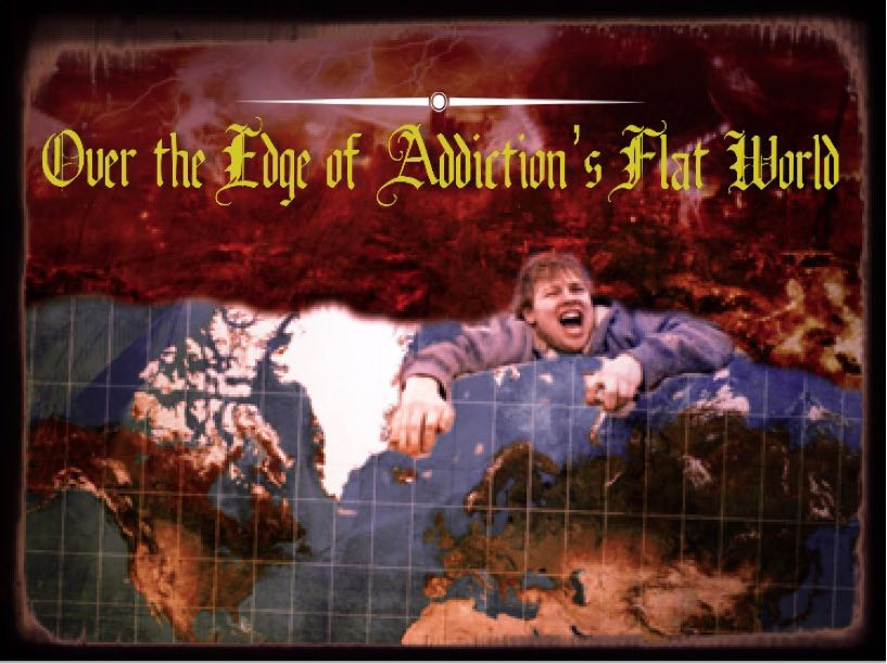 Over the Edge of Addiction's Flat World