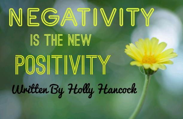 NEGATIVITY IS THE NEW POSITIVITY