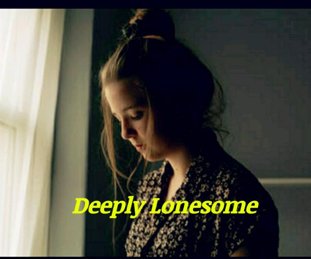 Deeply Lonesome