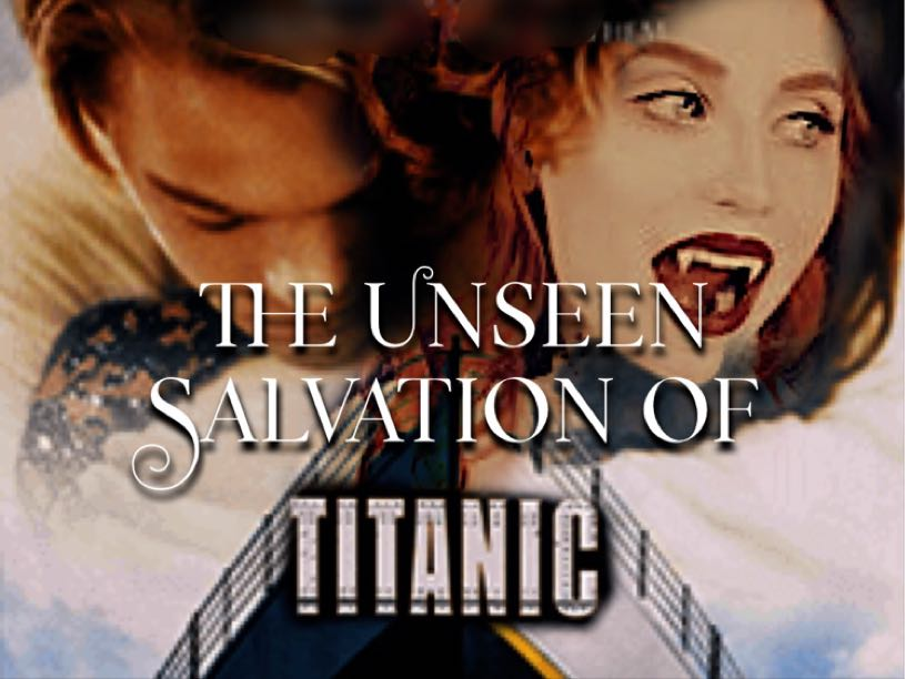 The Unseen Salvation of Titanic*