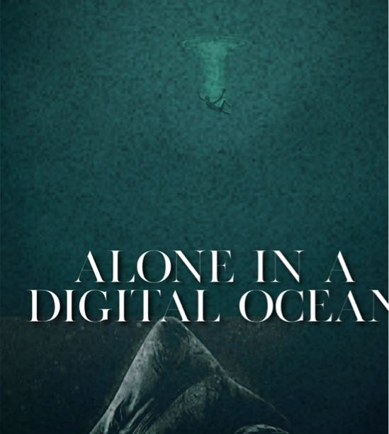Alone in a Digital Ocean (Thoughts...)