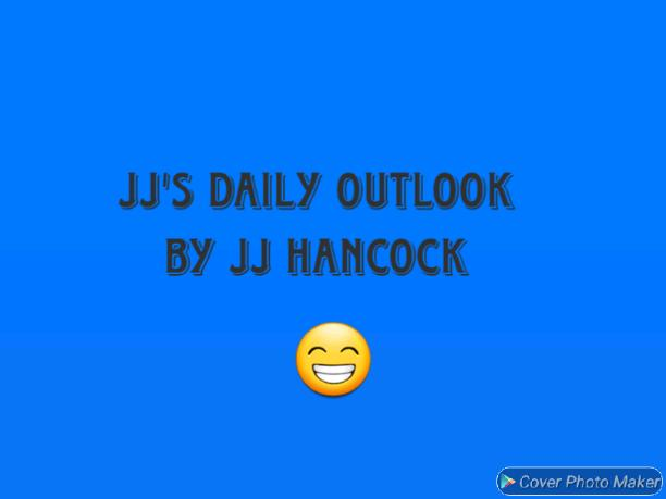 JJ's Daily Outlook