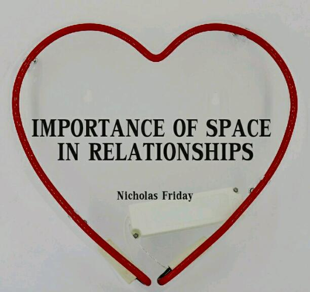 IMPORTANCE OF SPACE IN RELATIONSHIPS