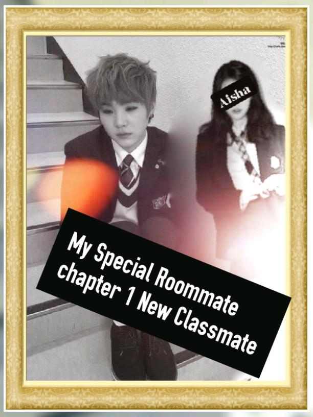My  special Roommate Chapter 1 : New  classmates