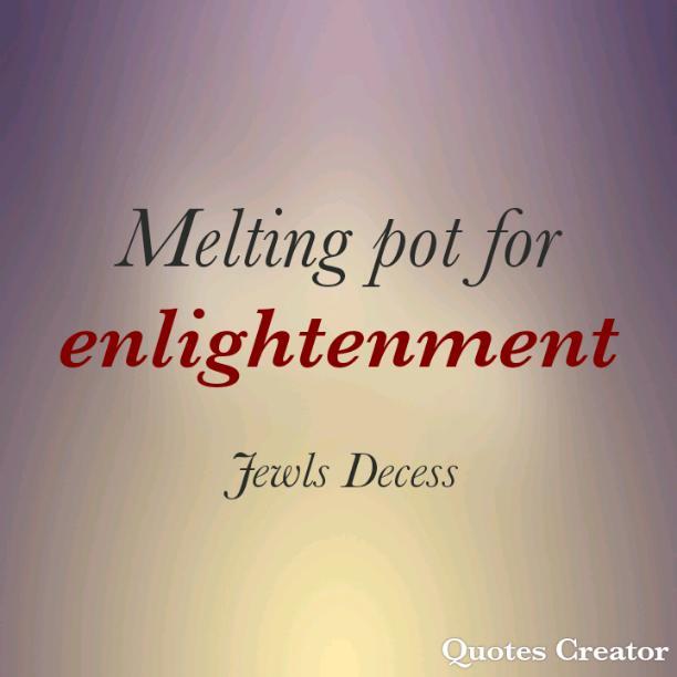 Melting pot for enlightenment