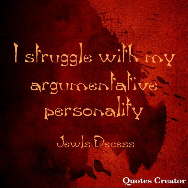I struggle with my argumentative personality