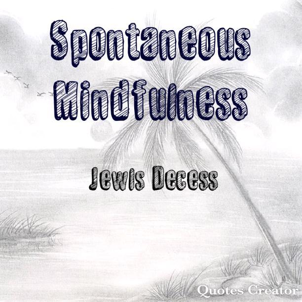 Spontaneous Mindfulness