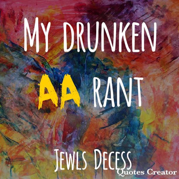 My drunken AA rant