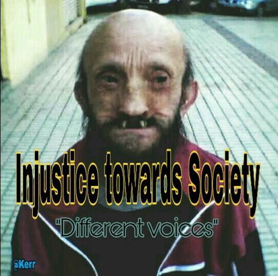 INJUSTICE TOWARDS SOCIETY Presents: (Different voices)