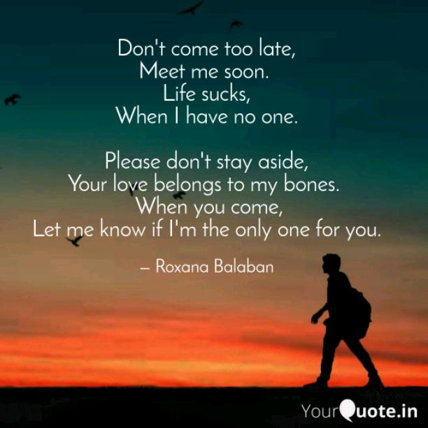 Don't come too late