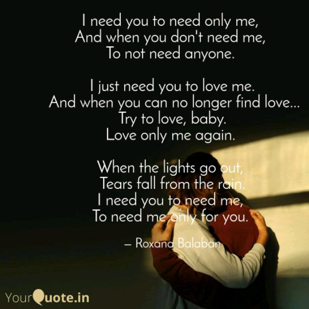 I need you to need only me