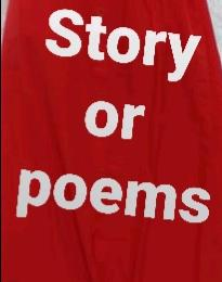 Stories or Poems(Lemme know)