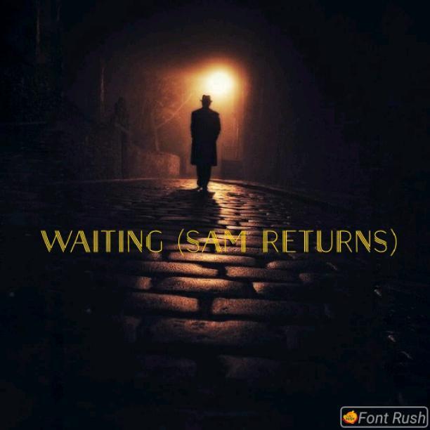 Waiting (Sam Returns)