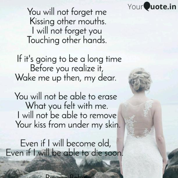 You will not forget me