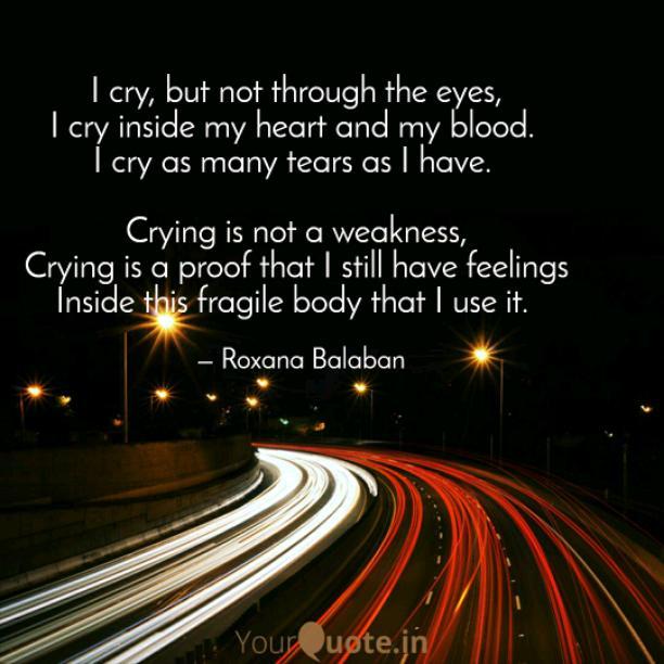 I cry