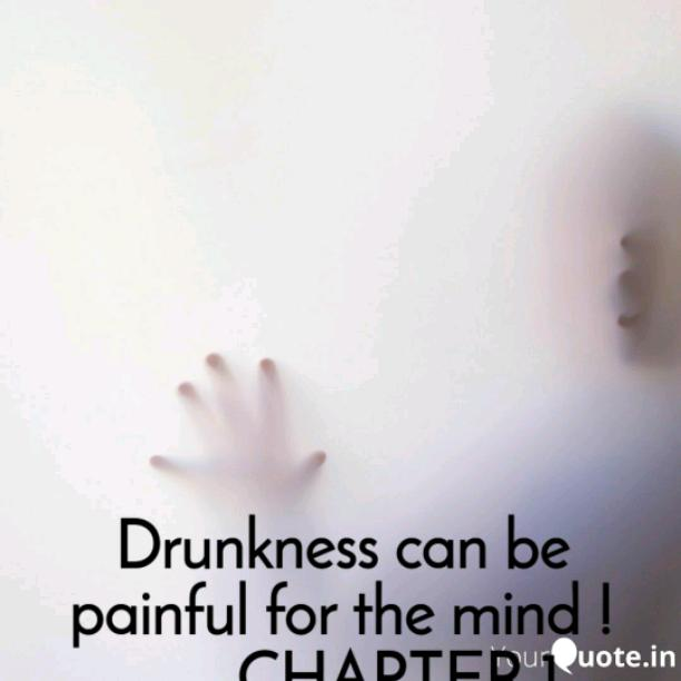 Drunkness can be painful for the mind!