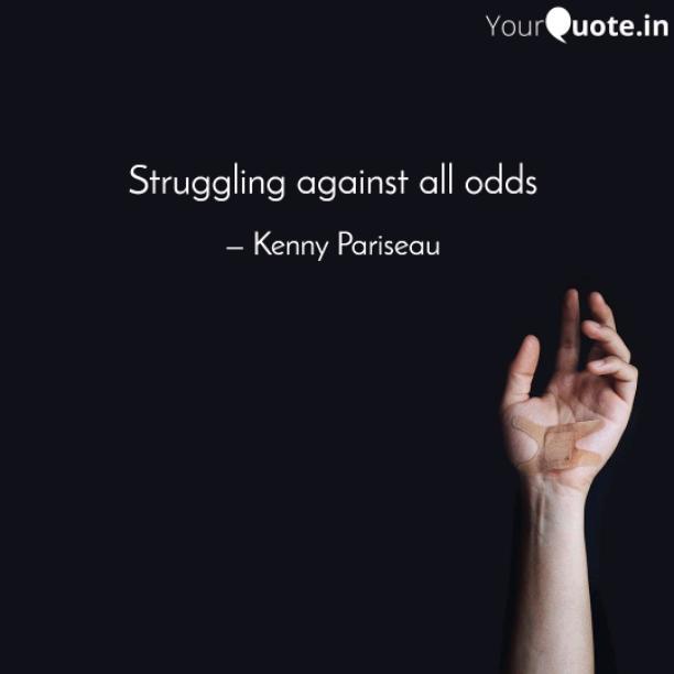 Struggling against all odds