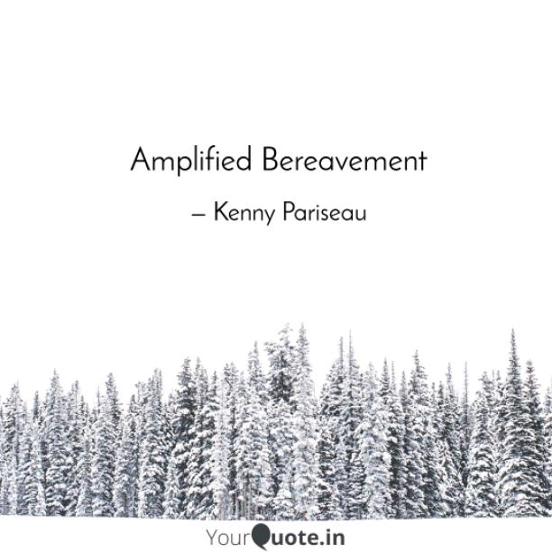 Amplified Bereavement