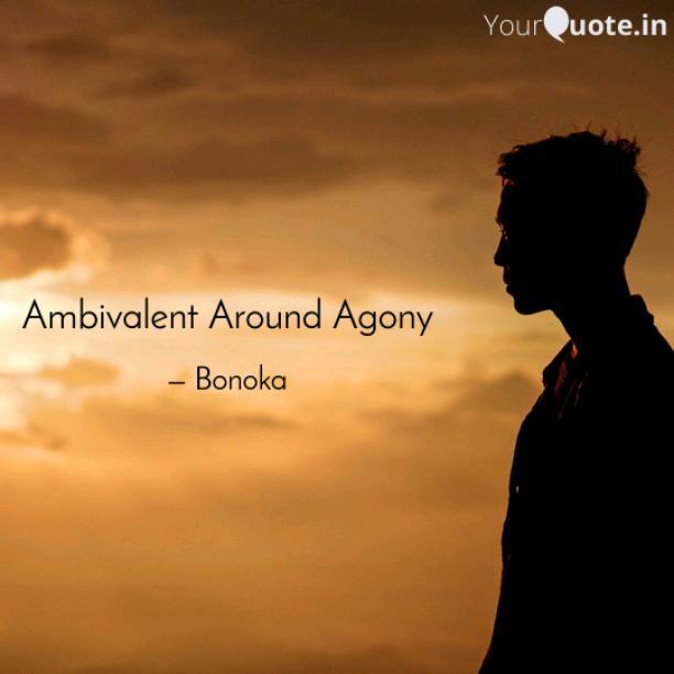 Ambivalent Around Agony