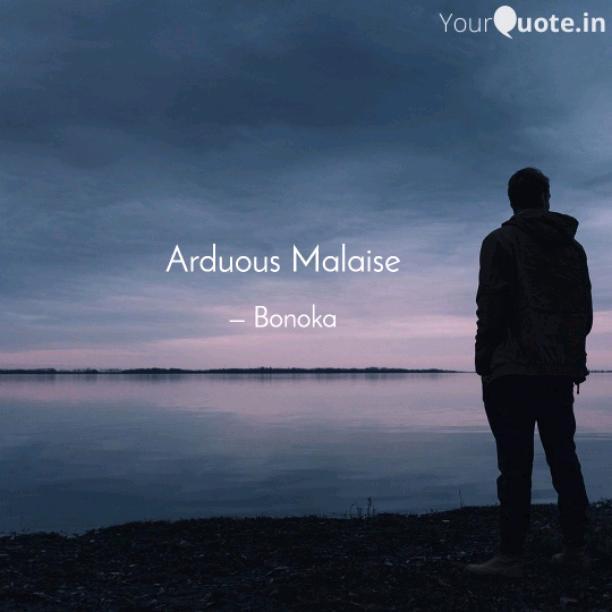 Arduous Malaise