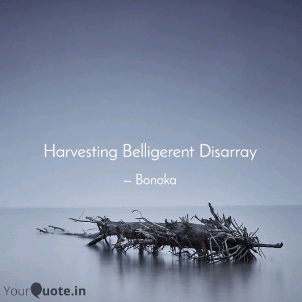 Harvesting Belligerent Disarray