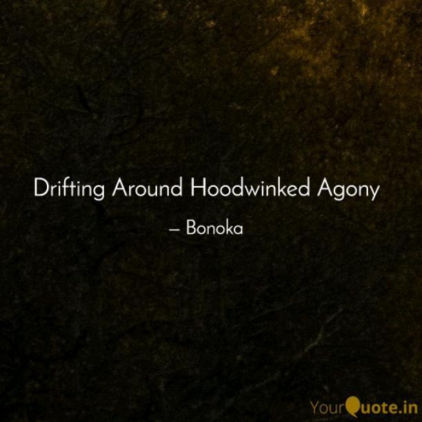 Drifting Around Hoodwinked Agony