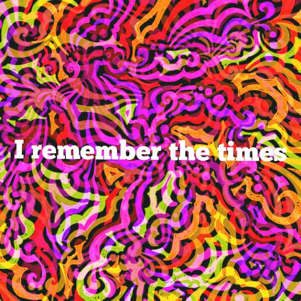 I remember the times