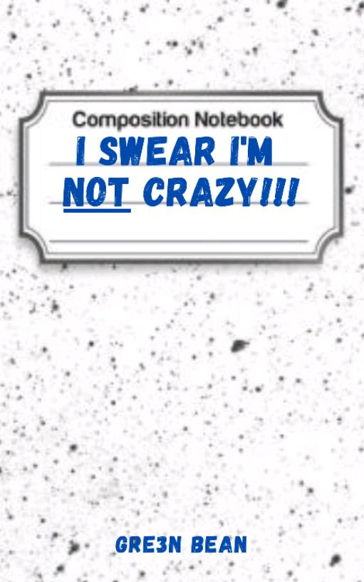 I Swear I'm Not Crazy!!!