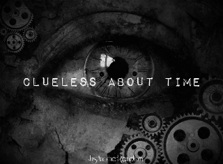 Clueless about Time (small intro just to get the idea)